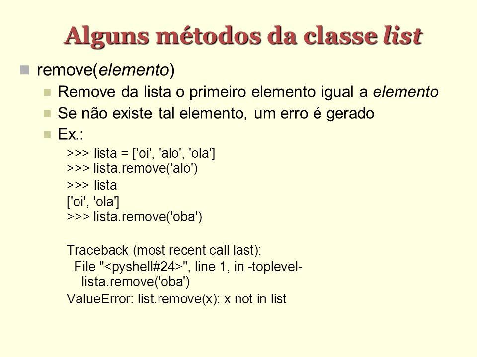 Alguns métodos da classe list remove(elemento) Remove da lista o primeiro elemento igual a elemento Se não existe tal elemento, um erro é gerado Ex.: