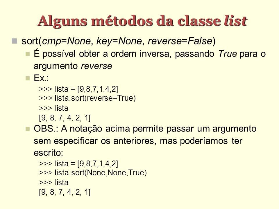 Alguns métodos da classe list sort(cmp=None, key=None, reverse=False) É possível obter a ordem inversa, passando True para o argumento reverse Ex.: >>