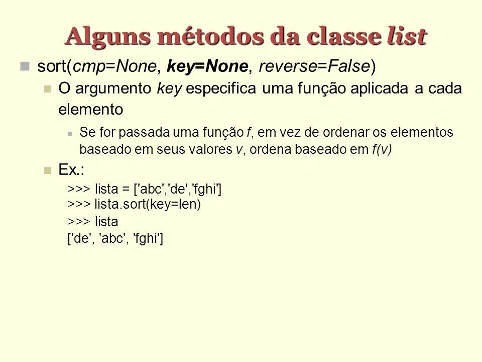 Alguns métodos da classe list sort(cmp=None, key=None, reverse=False) O argumento key especifica uma função aplicada a cada elemento Se for passada um