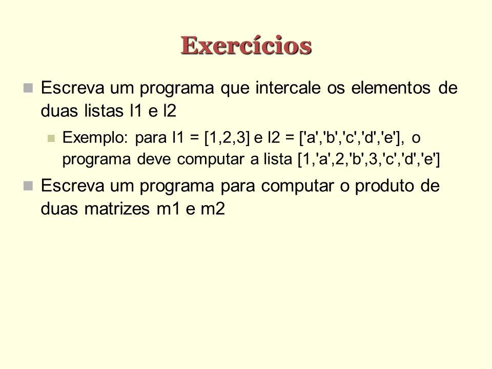 Exercícios Escreva um programa que intercale os elementos de duas listas l1 e l2 Exemplo: para l1 = [1,2,3] e l2 = ['a','b','c','d','e'], o programa d