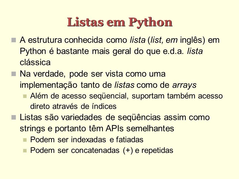 Listas em Python A estrutura conhecida como lista (list, em inglês) em Python é bastante mais geral do que e.d.a. lista clássica Na verdade, pode ser