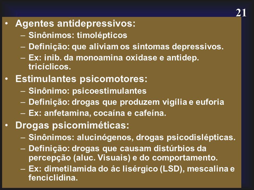 21 Agentes antidepressivos: –Sinônimos: timolépticos –Definição: que aliviam os sintomas depressivos. –Ex: inib. da monoamina oxidase e antidep. tricí