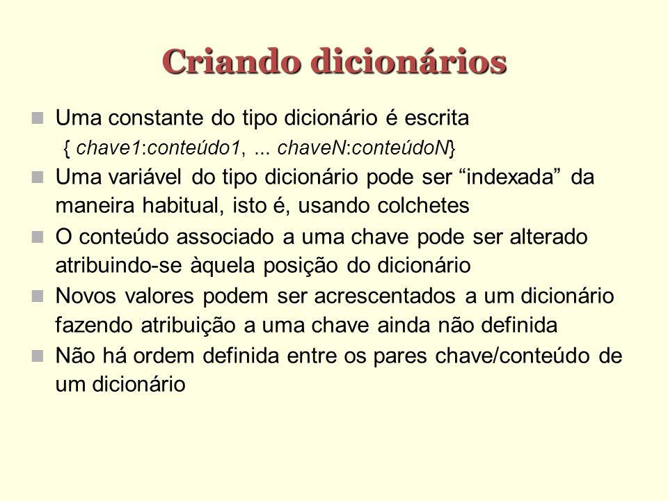 Métodos items, keys e values items() retorna uma lista com todos os pares chave/conteúdo do dicionário keys() retorna uma lista com todas as chaves do dicionário values() retorna uma lista com todos os valores do dicionário Ex.: >>> dic.items() [( Joao , a ), ( Maria , b )] >>> dic.keys() [ Joao , Maria ] >>> dic.values() [ a , b ]