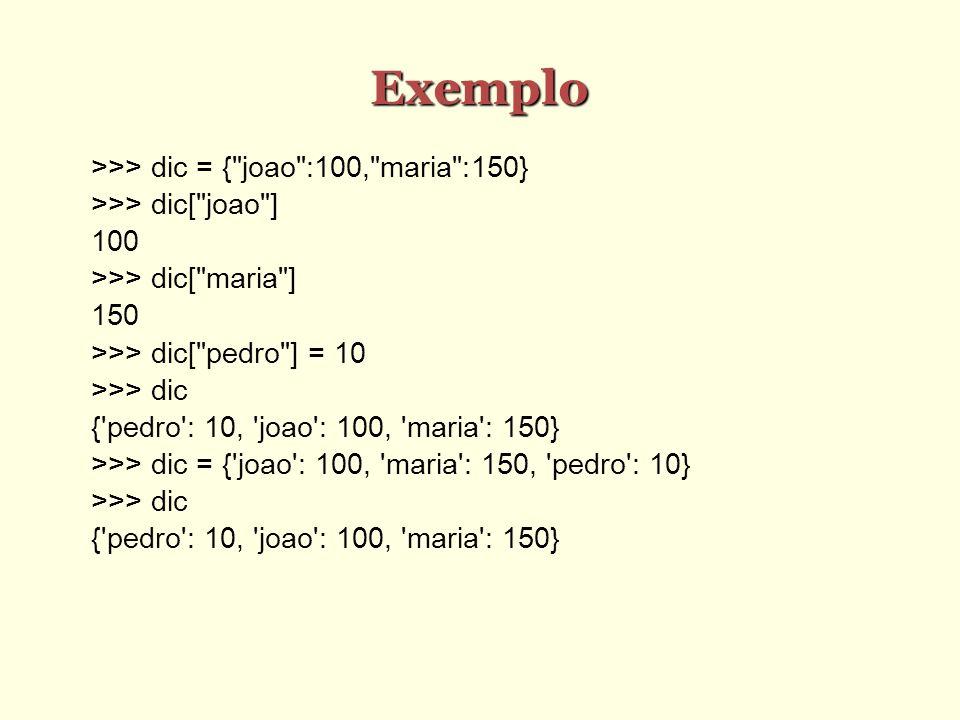 Método pop pop (chave) Obtém o valor correspondente a chave e remove o par chave/valor do dicionário Ex.: >>> d = { x : 1, y : 2} >>> d.pop( x) 1 >>> d { y : 2}