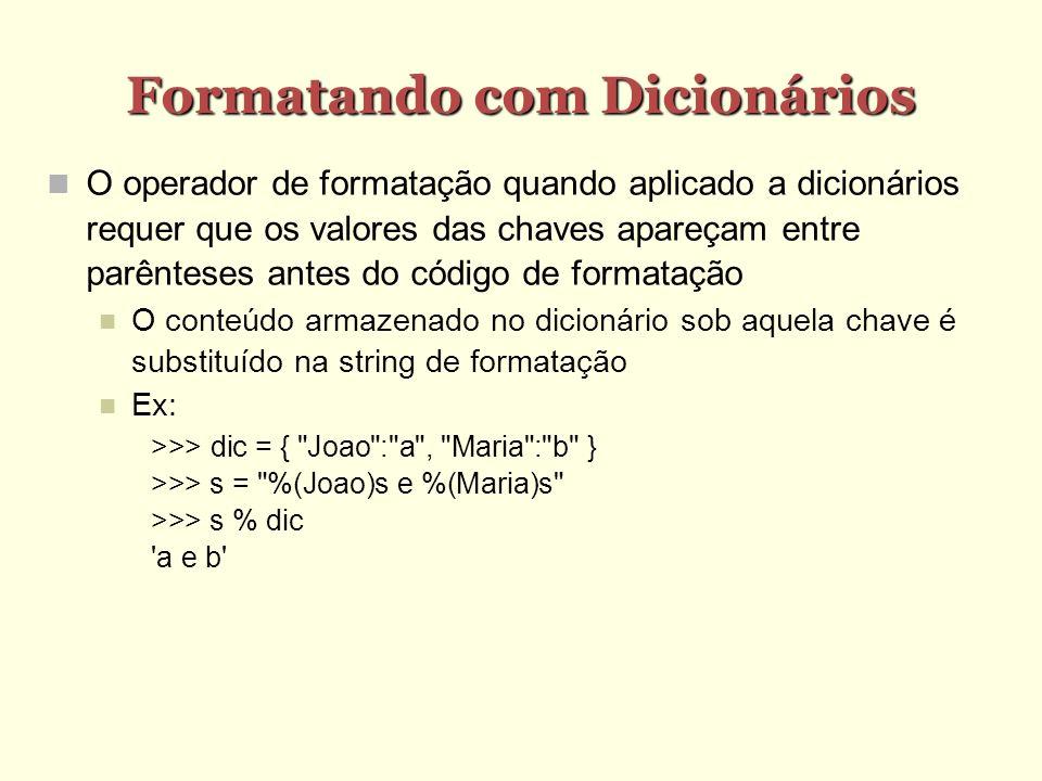 Método clear clear() Remove todos os elementos do dicionário Ex.: >>> x = { Joao : a , Maria : b } >>> y = x >>> x.clear() >>> print x,y {} Diferente de atribuir {} à variável: >>> x = { Joao : a , Maria : b } >>> y = x >>> x = {} >>> print x,y {} { Joao : a , Maria : b }
