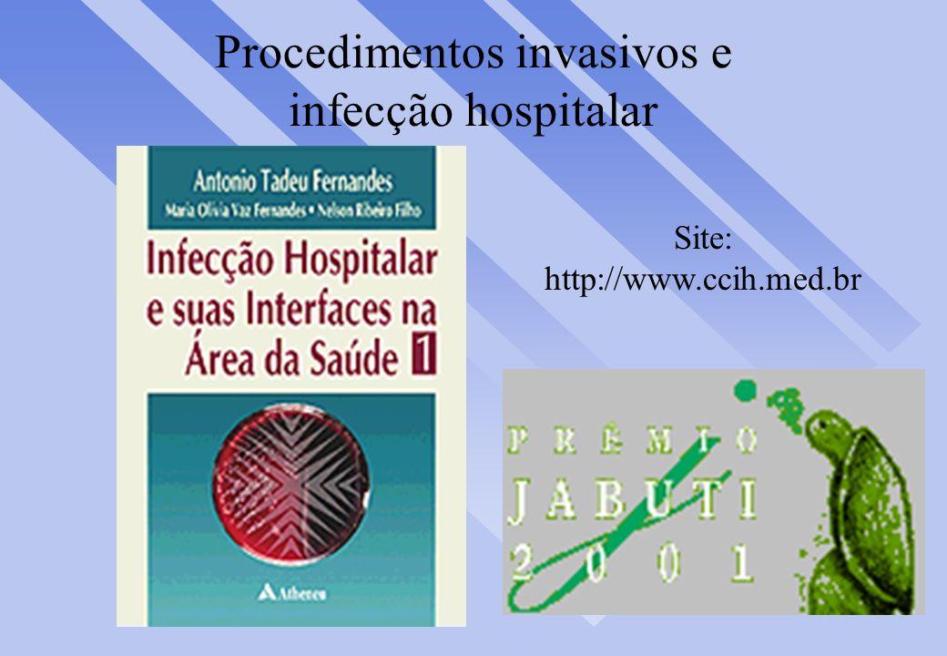 Procedimentos invasivos e infecção hospitalar Site: http://www.ccih.med.br