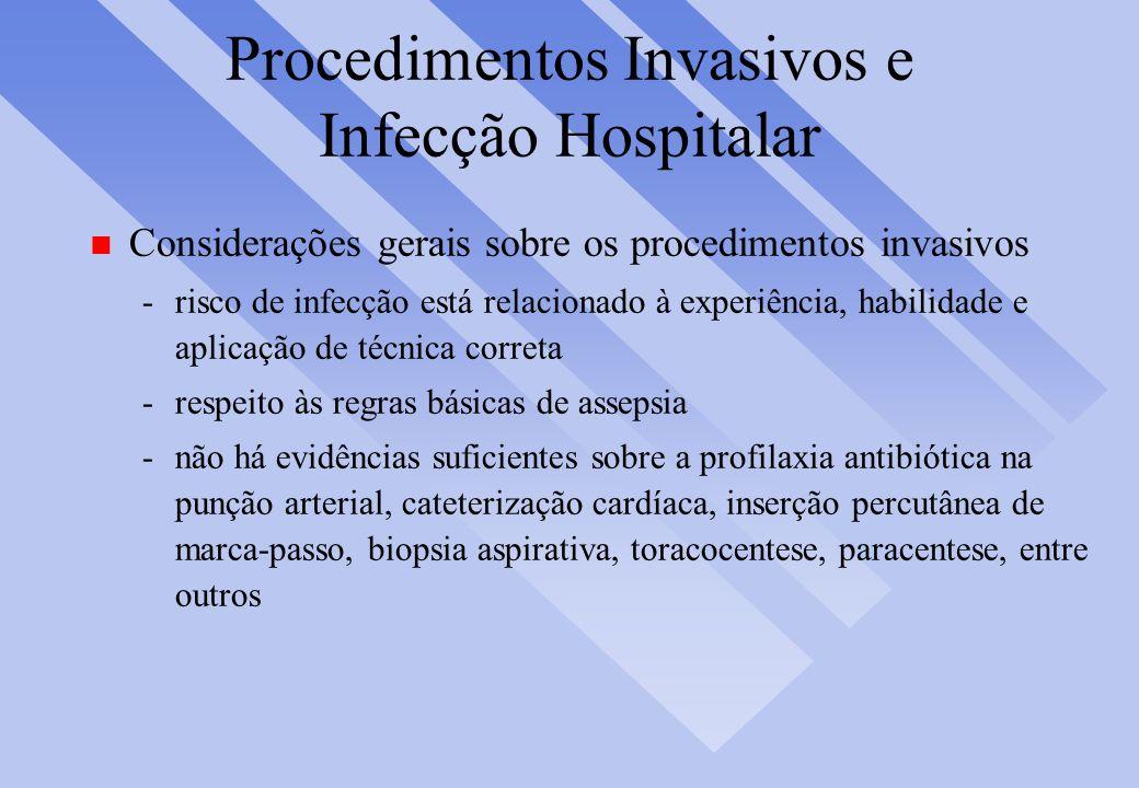 Procedimentos Invasivos e Infecção Hospitalar n Considerações gerais sobre os procedimentos invasivos -risco de infecção está relacionado à experiênci