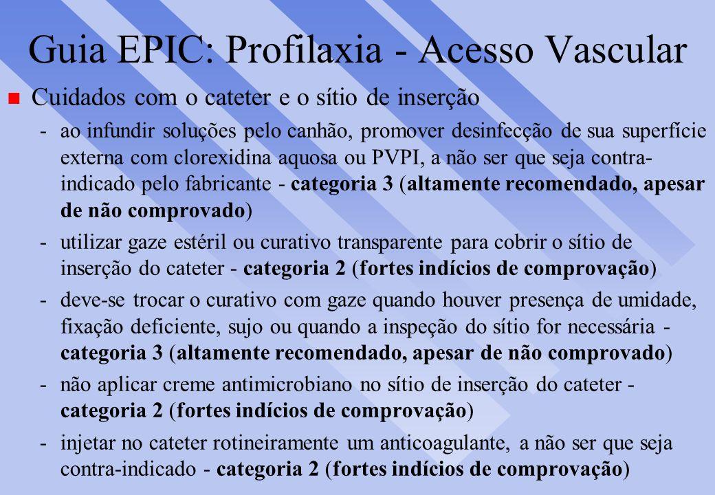Guia EPIC: Profilaxia - Acesso Vascular n Cuidados com o cateter e o sítio de inserção -ao infundir soluções pelo canhão, promover desinfecção de sua