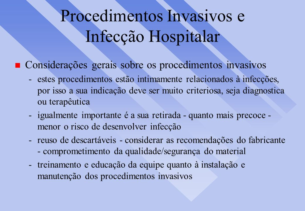 Procedimentos Invasivos e Infecção Hospitalar n Considerações gerais sobre os procedimentos invasivos -estes procedimentos estão intimamente relaciona