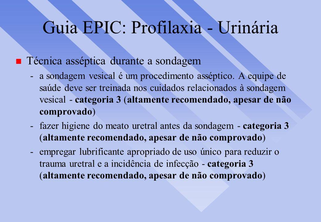 Guia EPIC: Profilaxia - Urinária n Técnica asséptica durante a sondagem -a sondagem vesical é um procedimento asséptico. A equipe de saúde deve ser tr