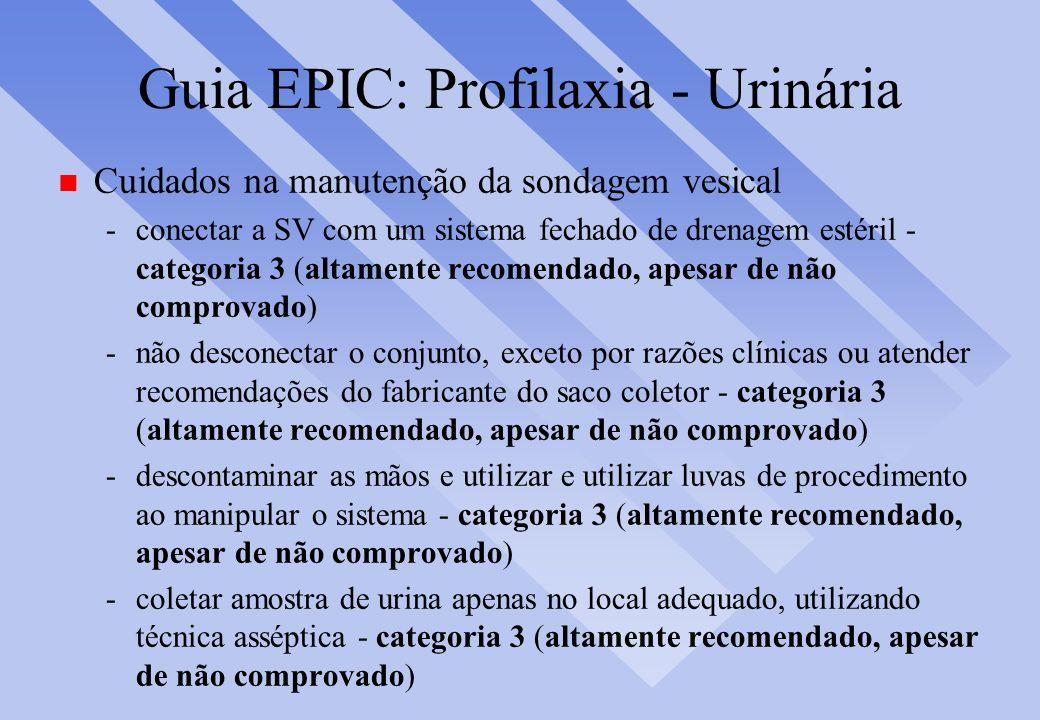 Guia EPIC: Profilaxia - Urinária n Cuidados na manutenção da sondagem vesical -conectar a SV com um sistema fechado de drenagem estéril - categoria 3