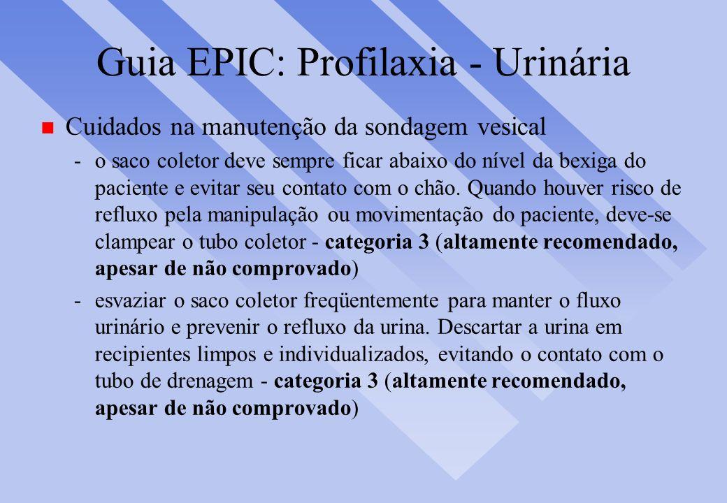 Guia EPIC: Profilaxia - Urinária n Cuidados na manutenção da sondagem vesical -o saco coletor deve sempre ficar abaixo do nível da bexiga do paciente