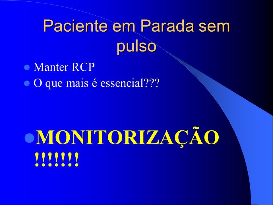 Paciente em Parada sem pulso Manter RCP O que mais é essencial??? MONITORIZAÇÃO !!!!!!!