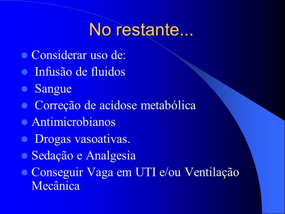 No restante... Considerar uso de: Infusão de fluidos Sangue Correção de acidose metabólica Antimicrobianos Drogas vasoativas. Sedação e Analgesia Cons