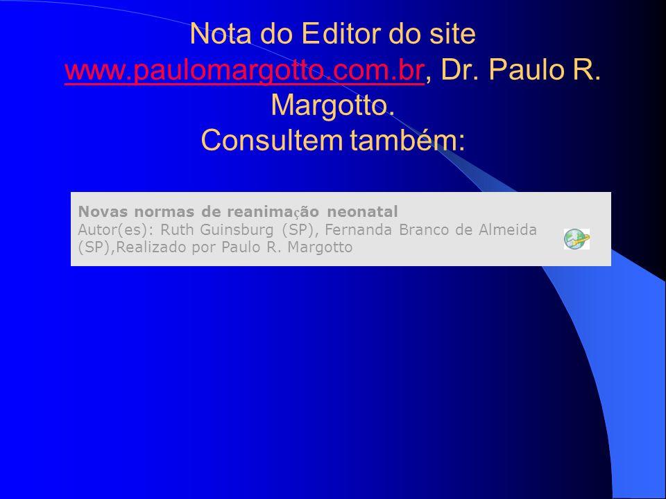 Nota do Editor do site www.paulomargotto.com.br, Dr. Paulo R. Margotto. Consultem também: www.paulomargotto.com.br Novas normas de reanima ç ão neonat