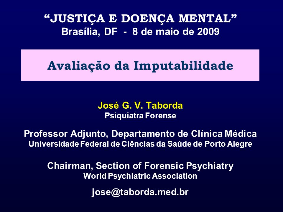 José G. V. Taborda Psiquiatra Forense Professor Adjunto, Departamento de Clínica Médica Universidade Federal de Ciências da Saúde de Porto Alegre Chai