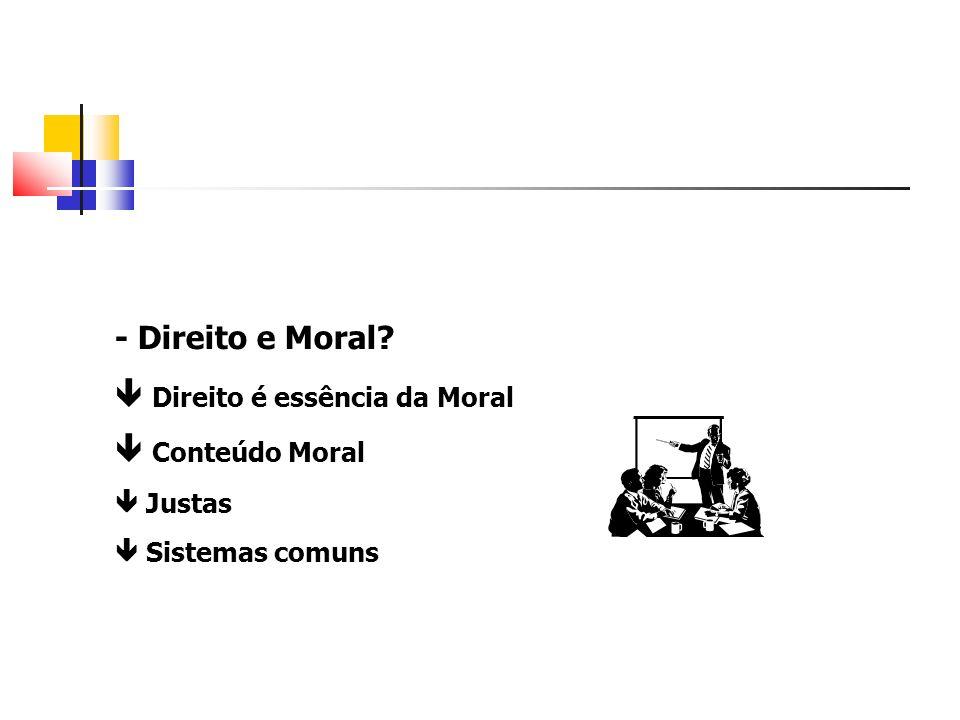 - Direito e Moral? Direito é essência da Moral Conteúdo Moral Justas Sistemas comuns