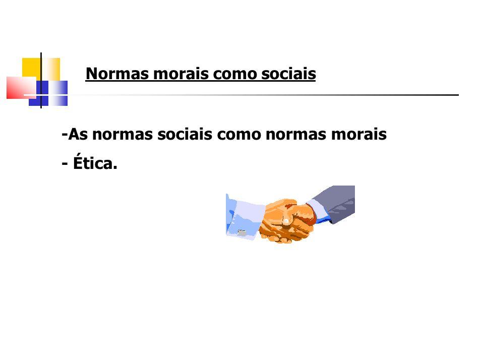 -As normas sociais como normas morais - Ética. Normas morais como sociais