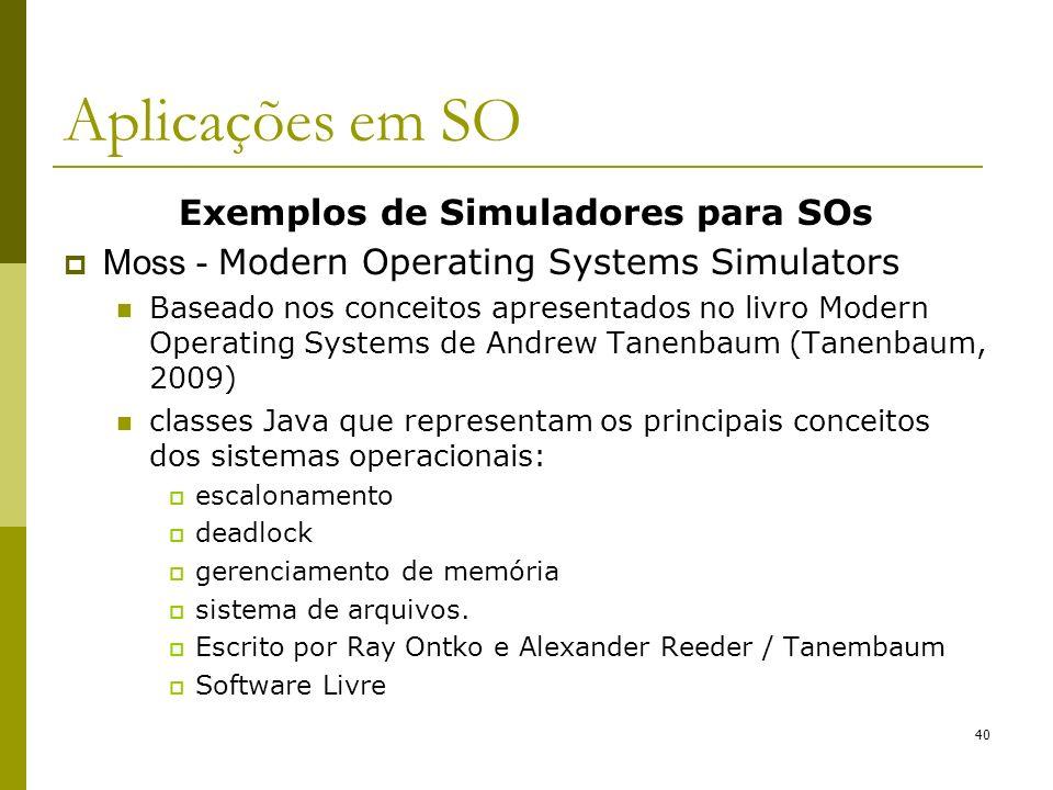 Exemplos de Simuladores para SOs Moss - Modern Operating Systems Simulators Baseado nos conceitos apresentados no livro Modern Operating Systems de An