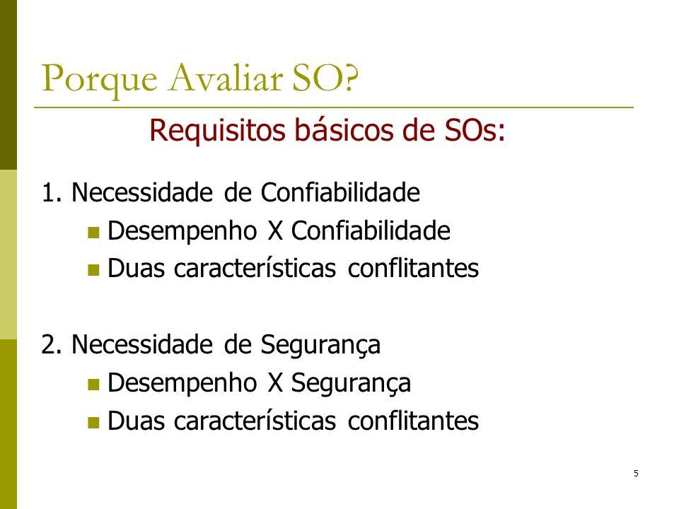 Requisitos b á sicos de SOs: 1. Necessidade de Confiabilidade Desempenho X Confiabilidade Duas caracter í sticas conflitantes 2. Necessidade de Segura