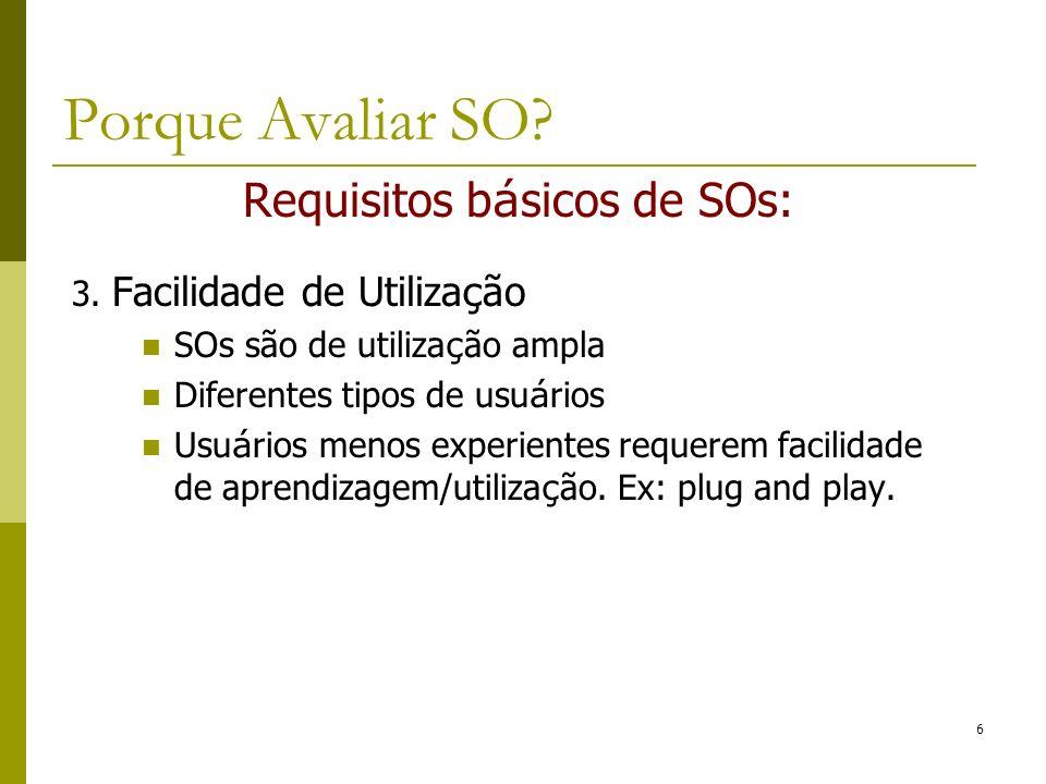 Requisitos b á sicos de SOs: 3. Facilidade de Utiliza ç ão SOs são de utiliza ç ão ampla Diferentes tipos de usu á rios Usu á rios menos experientes r