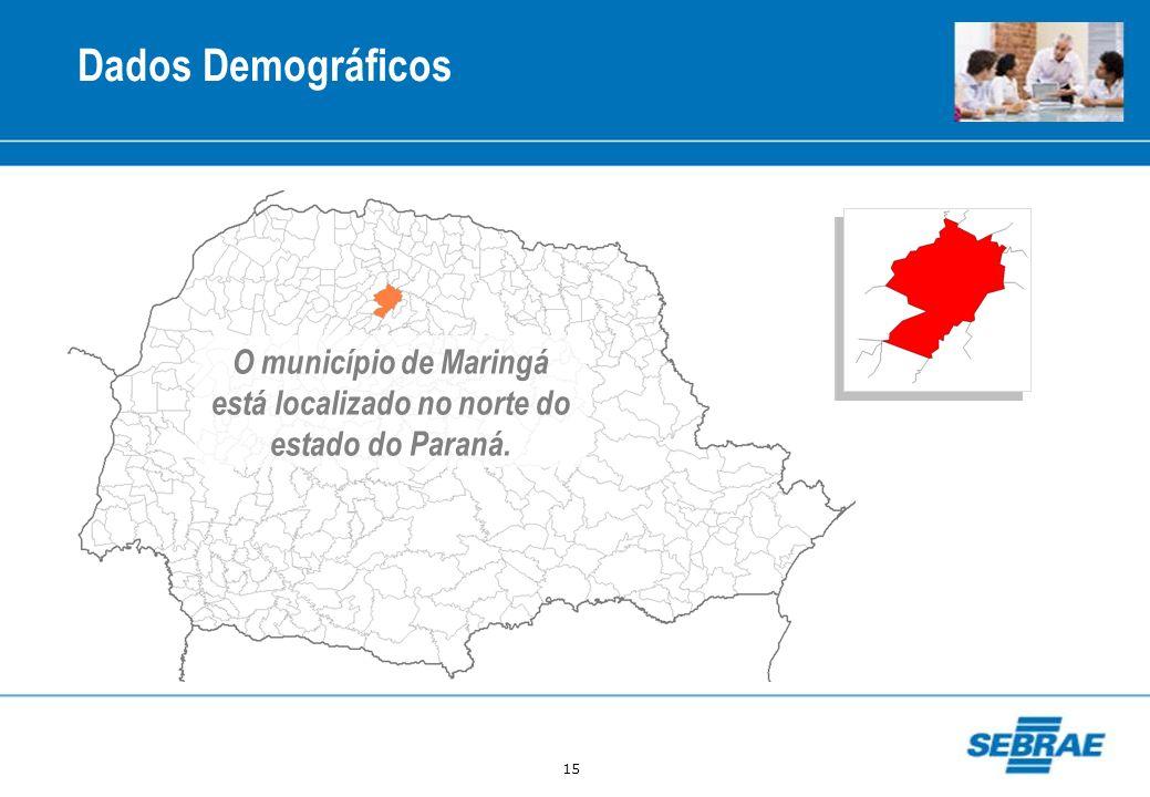 15 Dados Demográficos O município de Maringá está localizado no norte do estado do Paraná.