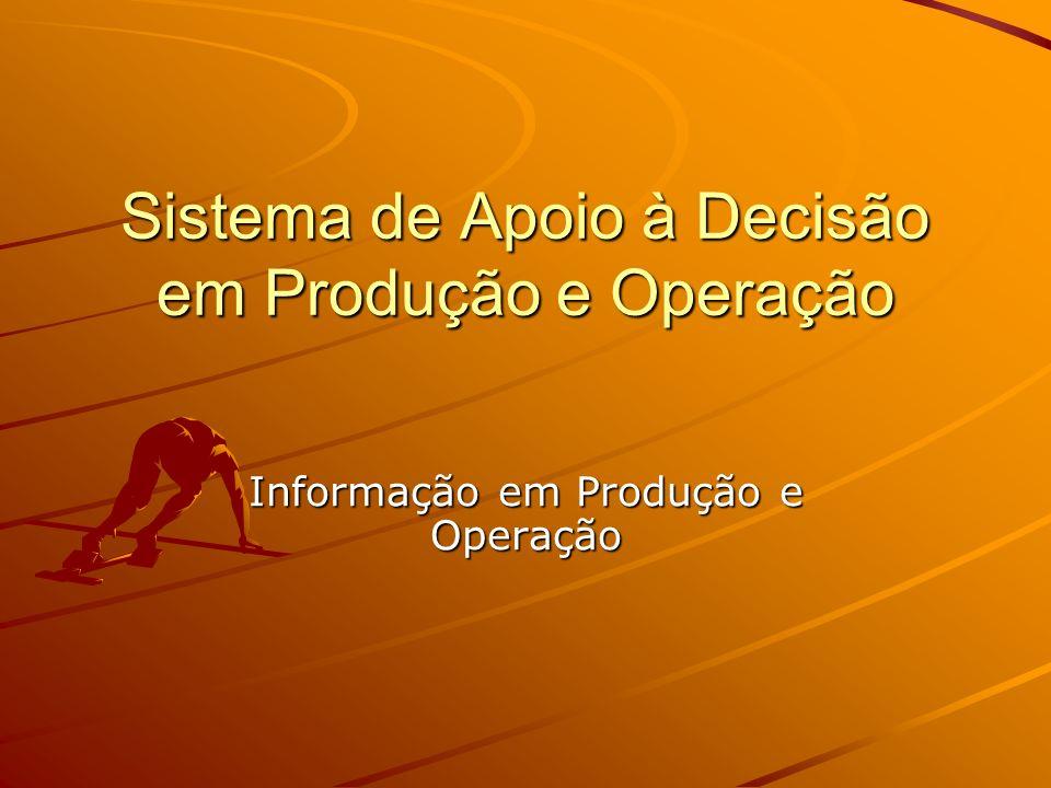 Sistema de Apoio à Decisão em Produção e Operação Informação em Produção e Operação