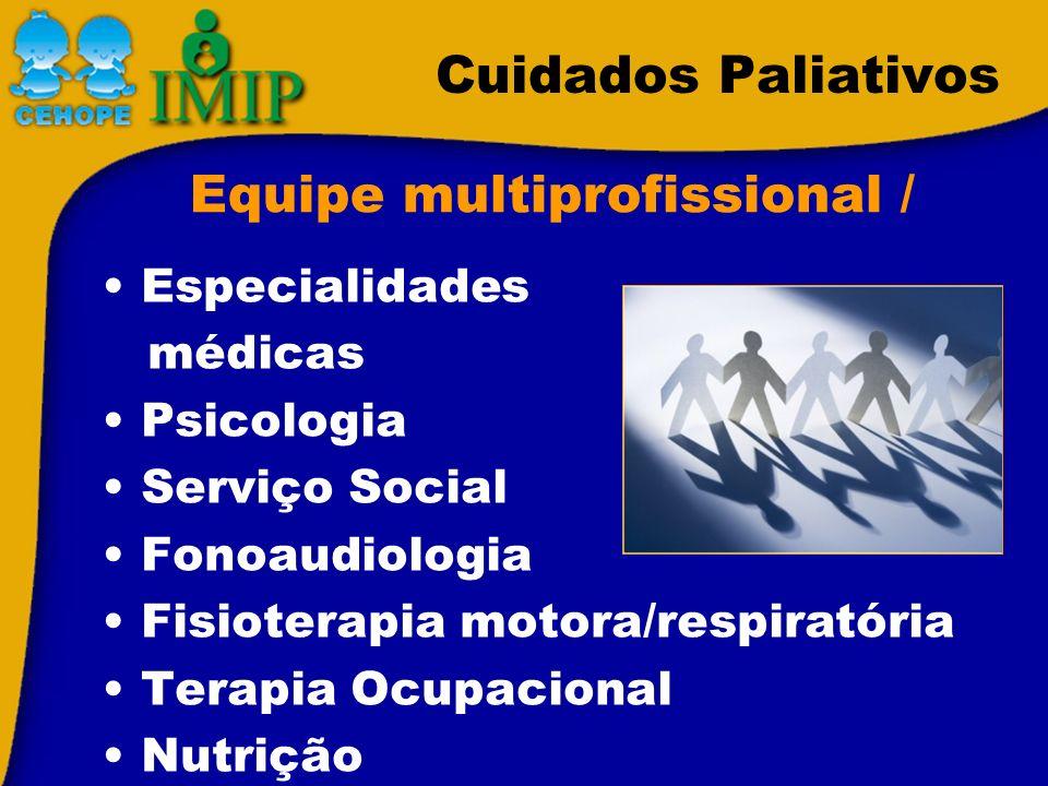Cuidados Paliativos Equipe multiprofissional / Especialidades médicas Psicologia Serviço Social Fonoaudiologia Fisioterapia motora/respiratória Terapi