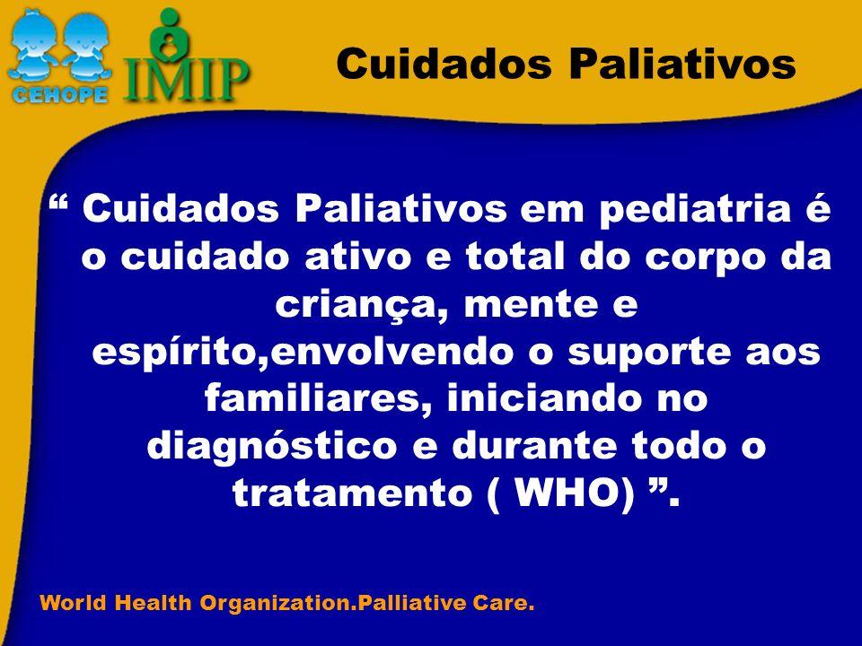 Cuidados Paliativos em pediatria é o cuidado ativo e total do corpo da criança, mente e espírito,envolvendo o suporte aos familiares, iniciando no dia