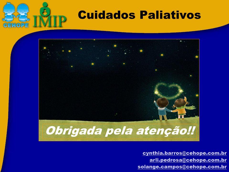 Cuidados Paliativos Obrigada pela atenção!! cynthia.barros@cehope.com.br arli.pedrosa@cehope.com.br solange.campos@cehope.com.br