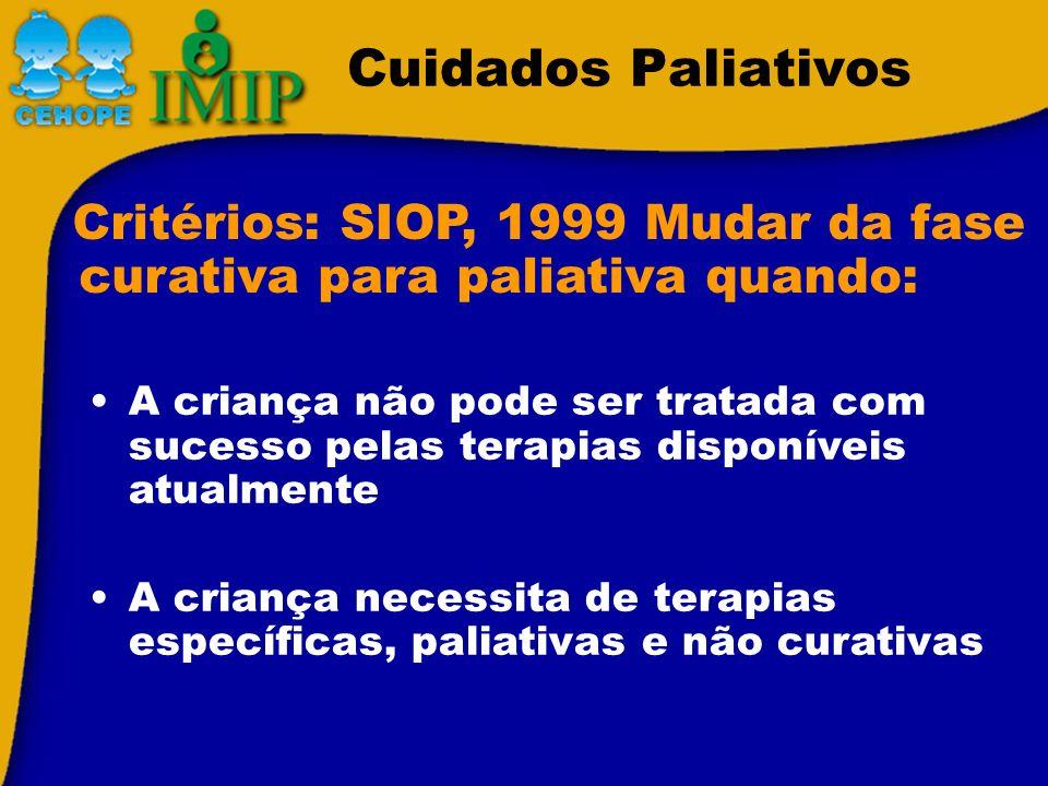 Cuidados Paliativos A criança não pode ser tratada com sucesso pelas terapias disponíveis atualmente A criança necessita de terapias específicas, pali