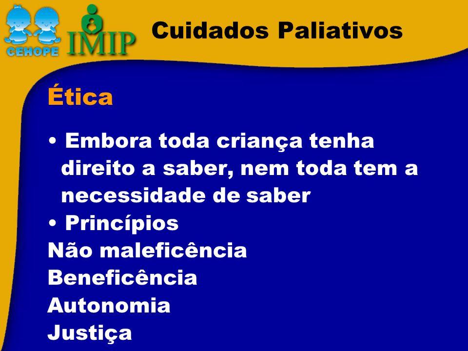 Cuidados Paliativos Embora toda criança tenha direito a saber, nem toda tem a necessidade de saber Princípios Não maleficência Beneficência Autonomia