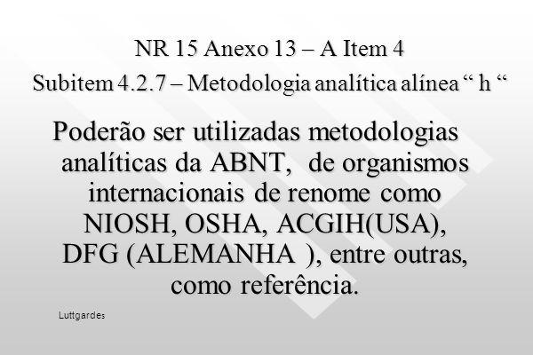 NR 15 Atividades e operações Insalubres ANEXO 13 – A ANEXO 13 – A Avaliação das concentrações de benzeno em ambientes de trabalho – Avaliação Item 4 –