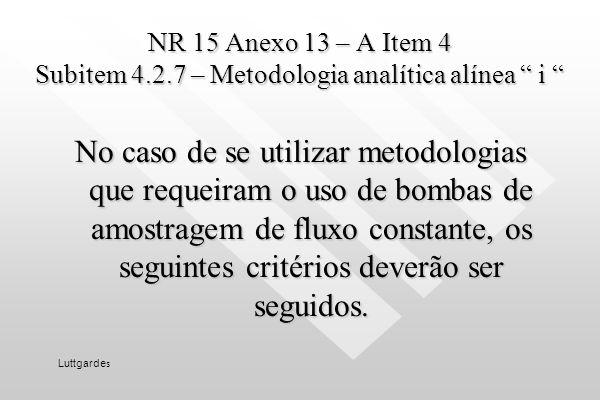 NR 15 Anexo 13 – A Item 4 Subitem 4.2.7 – Metodologia analítica alínea h NR 15 Anexo 13 – A Item 4 Subitem 4.2.7 – Metodologia analítica alínea h Pode