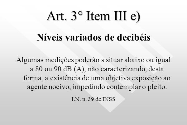 Art. 3° Item III b) Níveis variados de decibéis A média logarítimica obtida por dosimetria deve ser superior a 80 dB ( A ) ou 90 dB ( A ) e nenhuma da