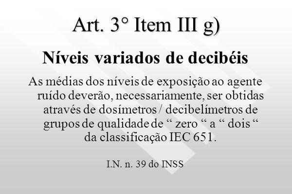 Art. 3° Item III e) Níveis variados de decibéis Algumas medições poderão s situar abaixo ou igual a 80 ou 90 dB (A), não caracterizando, desta forma,