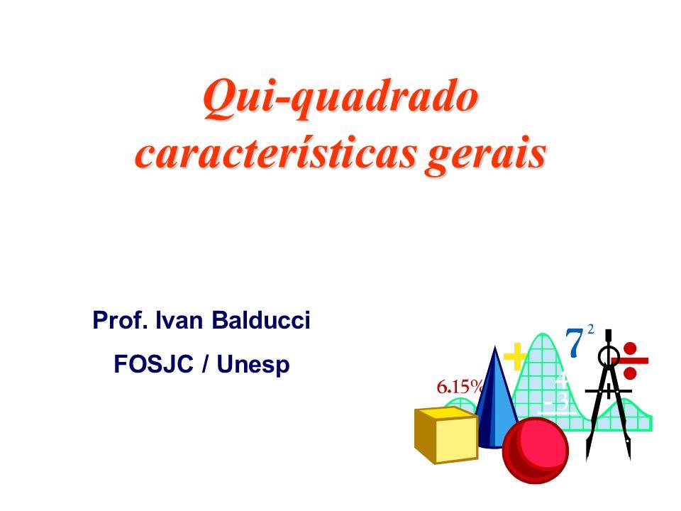 Qui-quadrado características gerais Prof. Ivan Balducci FOSJC / Unesp
