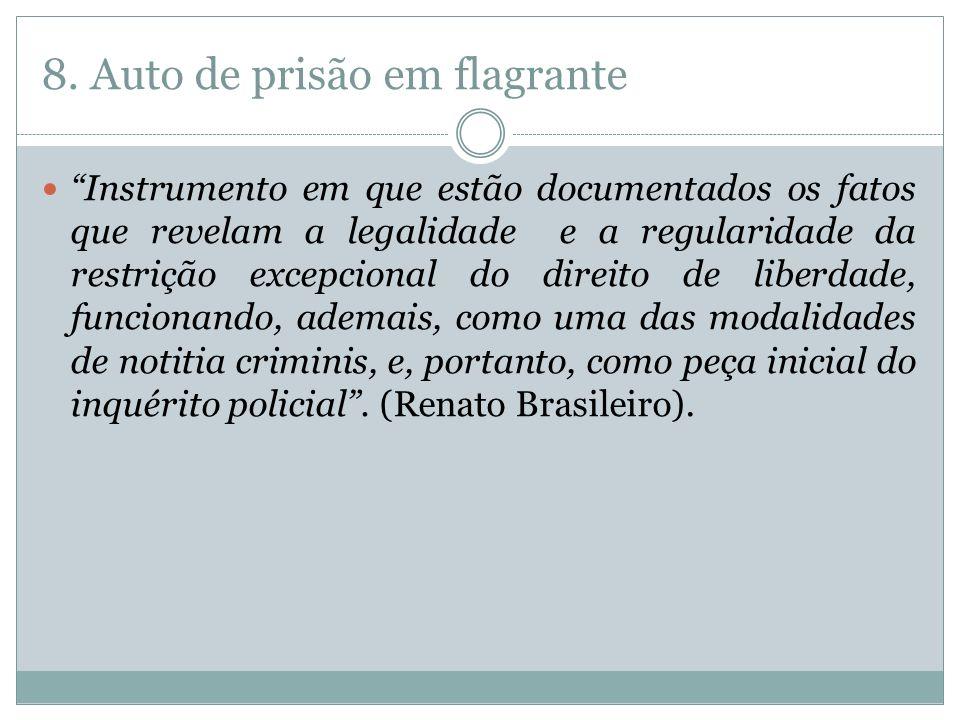 8. Auto de prisão em flagrante Instrumento em que estão documentados os fatos que revelam a legalidade e a regularidade da restrição excepcional do di