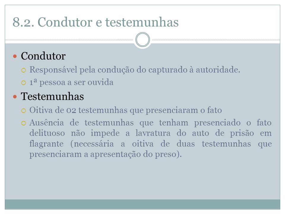 8.2.Condutor e testemunhas Condutor Responsável pela condução do capturado à autoridade.
