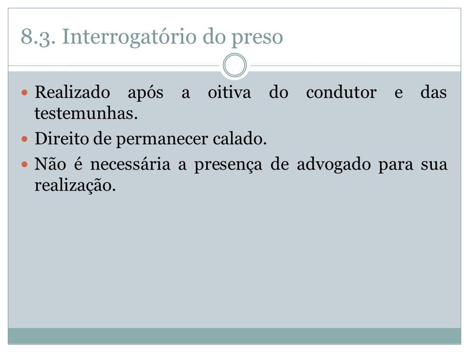 8.3.Interrogatório do preso Realizado após a oitiva do condutor e das testemunhas.
