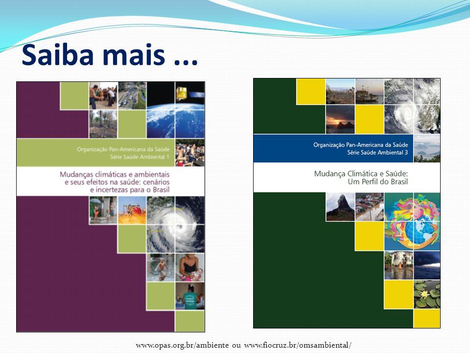 Saiba mais... www.opas.org.br/ambiente ou www.fiocruz.br/omsambiental/