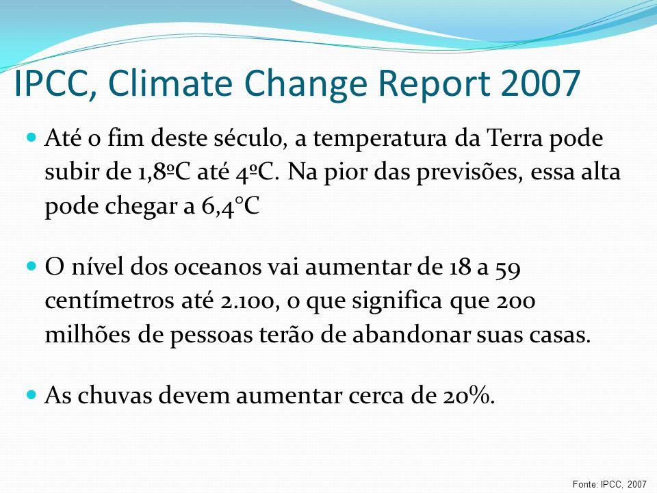 IPCC, Climate Change Report 2007 Até o fim deste século, a temperatura da Terra pode subir de 1,8ºC até 4ºC. Na pior das previsões, essa alta pode che