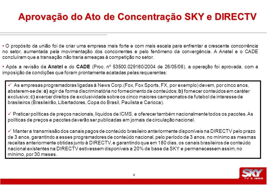 6 Aprovação do Ato de Concentração SKY e DIRECTV O propósito da união foi de criar uma empresa mais forte e com mais escala para enfrentar a crescente concorrência no setor, aumentada pela movimentação dos concorrentes e pelo fenômeno da convergência.