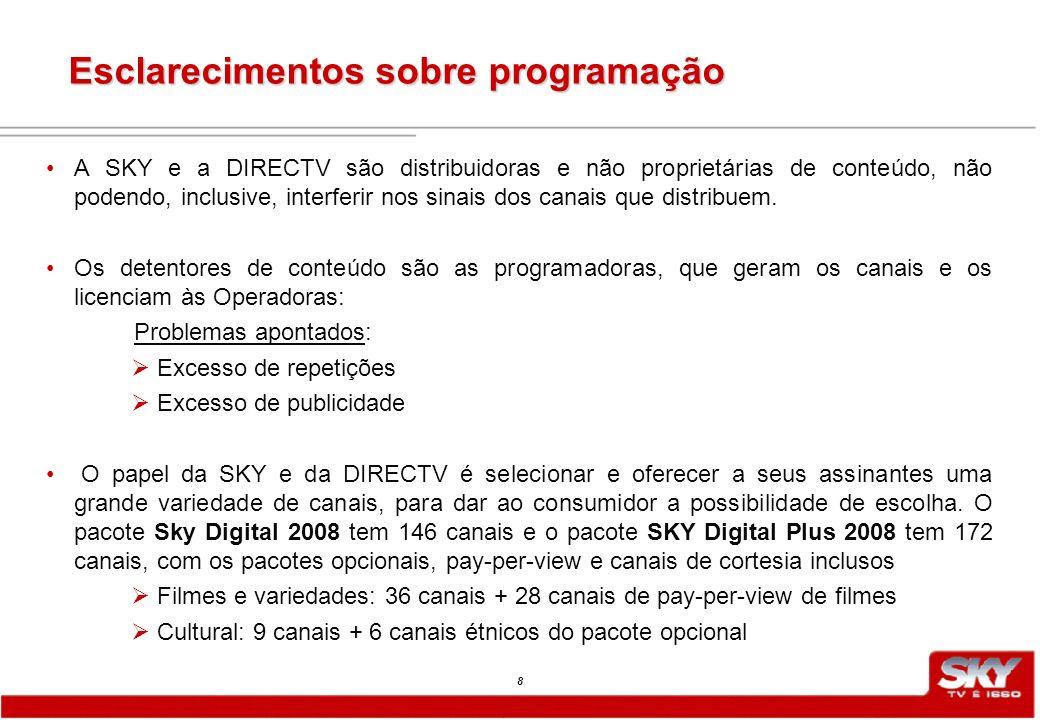 8 A SKY e a DIRECTV são distribuidoras e não proprietárias de conteúdo, não podendo, inclusive, interferir nos sinais dos canais que distribuem.