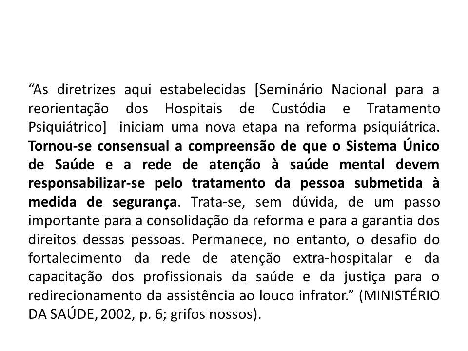 As diretrizes aqui estabelecidas [Seminário Nacional para a reorientação dos Hospitais de Custódia e Tratamento Psiquiátrico] iniciam uma nova etapa na reforma psiquiátrica.