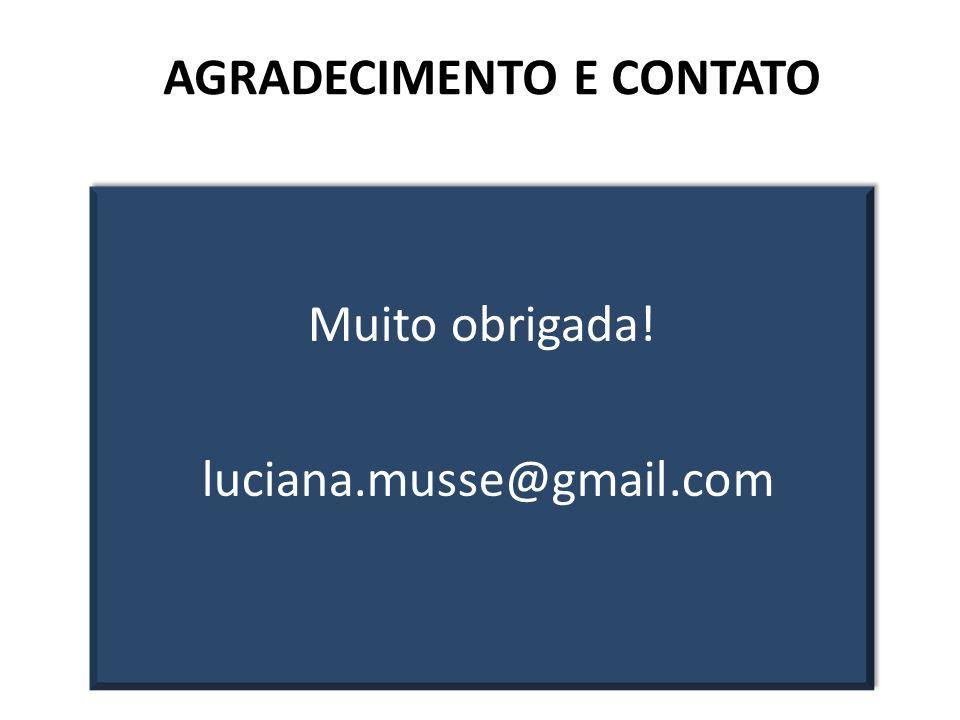 AGRADECIMENTO E CONTATO Muito obrigada! luciana.musse@gmail.com