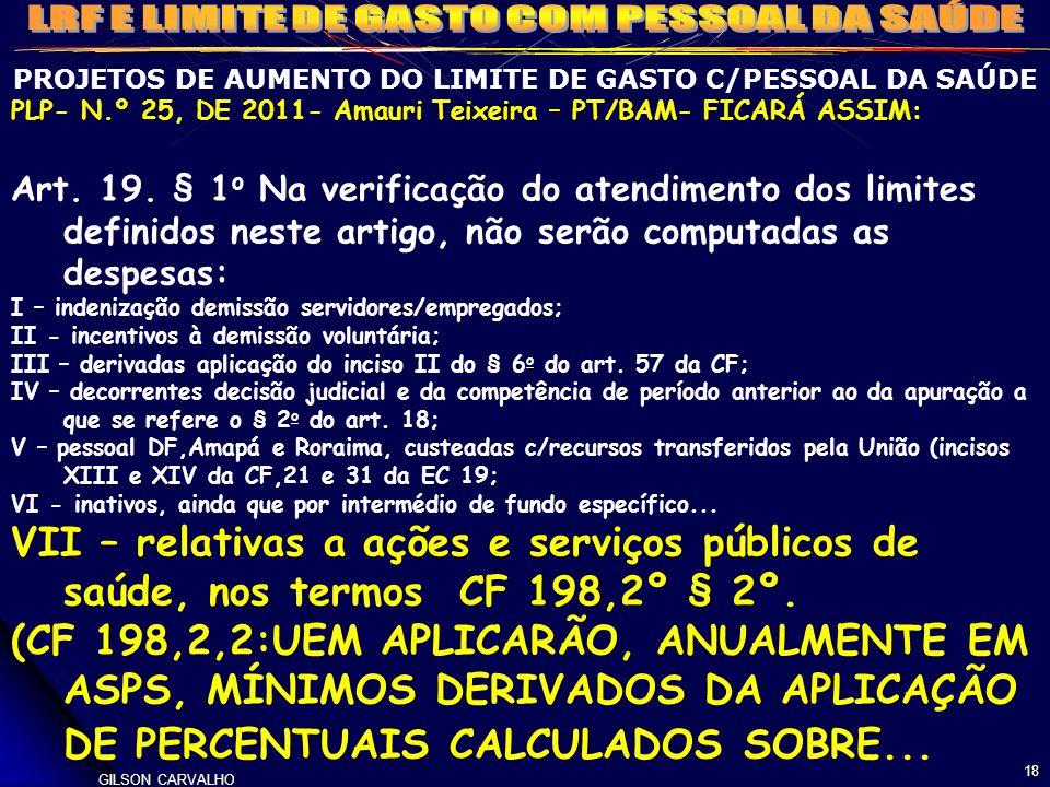 GILSON CARVALHO 18 PROJETOS DE AUMENTO DO LIMITE DE GASTO C/PESSOAL DA SAÚDE PLP- N.º 25, DE 2011- Amauri Teixeira – PT/BAM- FICARÁ ASSIM: Art. 19. §