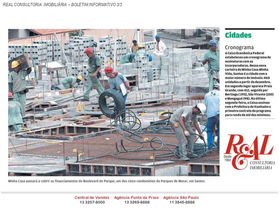 Central de Vendas Agência Ponta da Praia Agência São Paulo 13 3257-8000 13 3269-8888 11 3845-8888 REAL CONSULTORIA IMOBILIÁRIA – BOLETIM INFORMATIVO 3