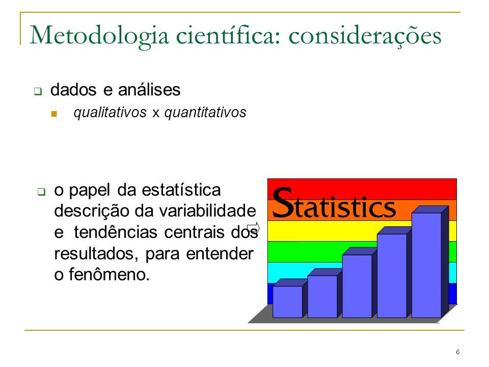6 Metodologia científica: considerações dados e análises qualitativos x quantitativos o papel da estatística descrição da variabilidade e tendências c