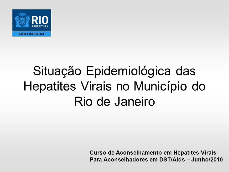 Situação Epidemiológica das Hepatites Virais no Município do Rio de Janeiro Curso de Aconselhamento em Hepatites Virais Para Aconselhadores em DST/Aid